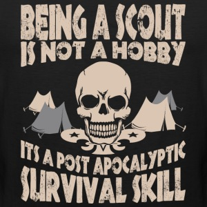 Being Scout Is Not A Hobby Its A Post Apocalyptic - Men's Premium Tank