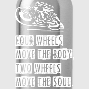 Four Wheels Move The Body Two Wheels Move The Soul - Water Bottle