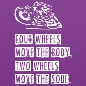 Four Wheels Move The Body Two Wheels Move The Soul - Tote Bag