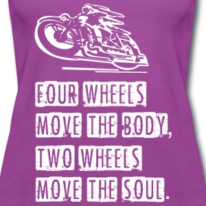 Four Wheels Move The Body Two Wheels Move The Soul - Women's Premium Tank Top