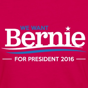 We Want Bernie For President - Women's Premium Long Sleeve T-Shirt