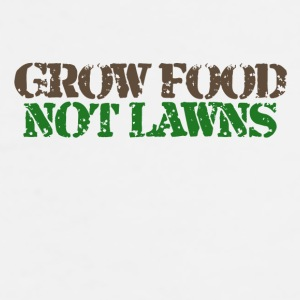 Grow food not lawns - Men's Premium T-Shirt