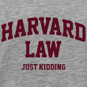 Harvard Law (Just Kidding) Tanks - Men's Premium T-Shirt