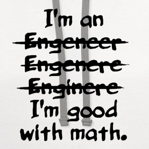 I'm an engineer funny typo good with math shirt - Contrast Hoodie