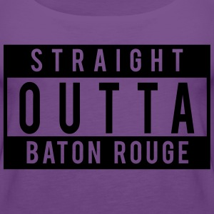 Straight Outta Baton Rouge T-Shirts - Women's Premium Tank Top