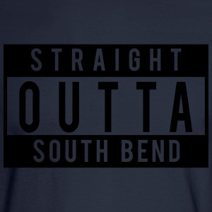 Straight Outta South Bend T-Shirts - Men's Long Sleeve T-Shirt