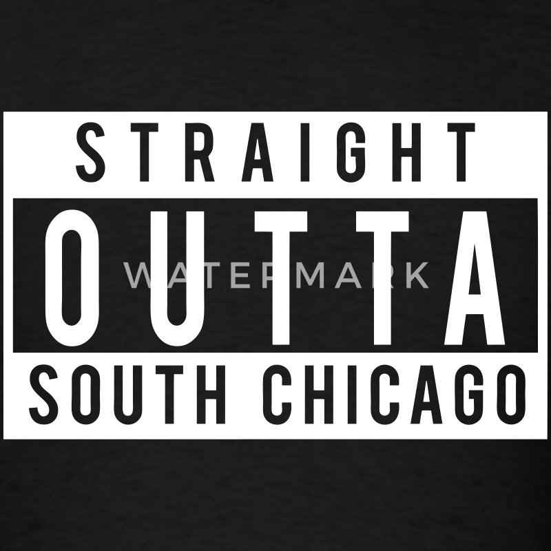 Straight Outta South Chicago T-Shirts - Men's T-Shirt