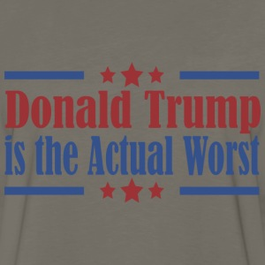 Donald Trump is the Actual Worst T-Shirts - Men's Premium Long Sleeve T-Shirt