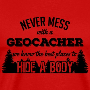 Never mess with a geocacher, we know to hide bodys Tank Tops - Men's Premium T-Shirt
