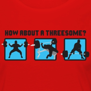 Powerlifting - How About A Threesome? T-Shirts - Women's Premium Long Sleeve T-Shirt