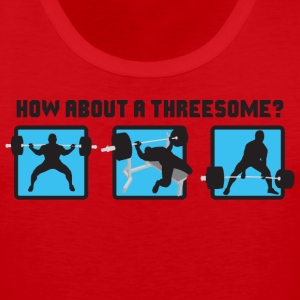 Powerlifting - How About A Threesome? T-Shirts - Men's Premium Tank