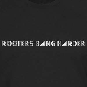 roofersbang2 T-Shirts - Men's Premium Long Sleeve T-Shirt
