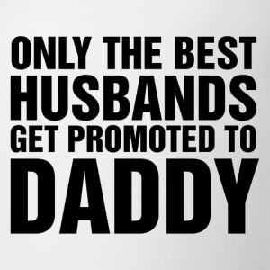 Only The Best Husbands Get Promoted To Daddy - Coffee/Tea Mug
