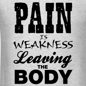 Pain Is Weakness Leaving The Body Workout Exercise - Men's T-Shirt