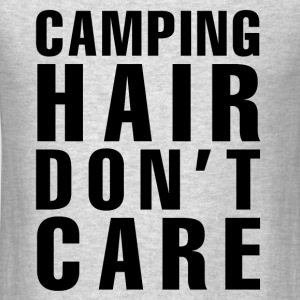 Camping Hair Don't Care Hiking - Men's T-Shirt