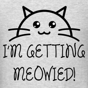 I'm Getting Meowied! - Men's T-Shirt