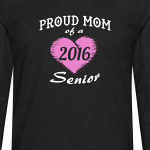 Proud Mom of a 2016 Senior - Men's Premium Long Sleeve T-Shirt