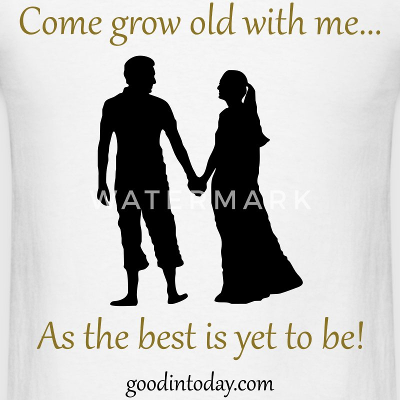 Grow old with me! T-Shirts - Men's T-Shirt
