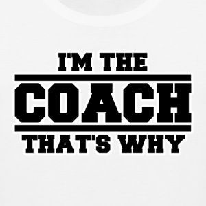 I'm The Coach That's Why Men's Premium T-shirt - Men's Premium Tank