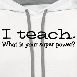 I teach what is your super power Ladies Shirt - Contrast Hoodie
