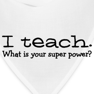 I teach what is your super power Ladies Shirt - Bandana