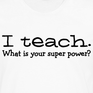 I teach what is your super power Ladies Shirt - Men's Premium Long Sleeve T-Shirt
