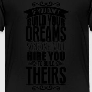 Build your dreams or someone will hire you  Kids' Shirts - Toddler Premium T-Shirt