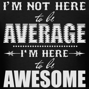 I'm not here to be average. I'm here to be awesome Long Sleeve Shirts - Men's T-Shirt