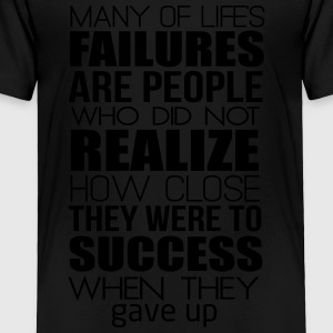 Many failures are close to success! Don't give up! Kids' Shirts - Toddler Premium T-Shirt