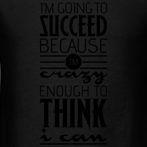 I'm going to succeed! Motivational quote Long Sleeve Shirts - Men's T-Shirt