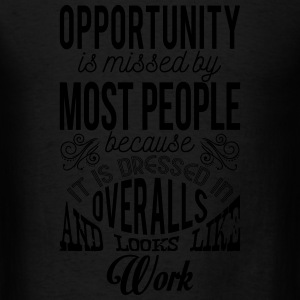 Opportunity looks like work. Motivational quote Hoodies - Men's T-Shirt