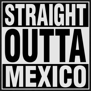Straight Outta Mexico Tanks - Men's T-Shirt