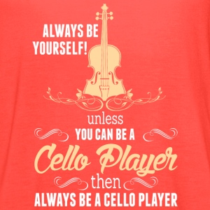 Always Be Yourself Unless You Can Be Cello Player - Women's Flowy Tank Top by Bella