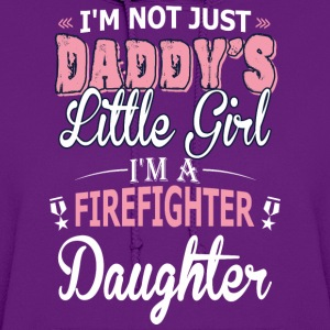 Not Just Daddy Little Girl Im Firefighter Daughter - Women's Hoodie
