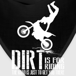 Dirt Is For Riding The Road Is Just To Get - Bandana