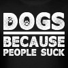 Dogs Because People Suck - Men's T-Shirt