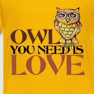 OWL you need is LOVE owls - Toddler Premium T-Shirt