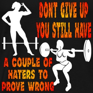 Don't Give Up You Still Have Haters To Prove Wro - Men's Premium T-Shirt