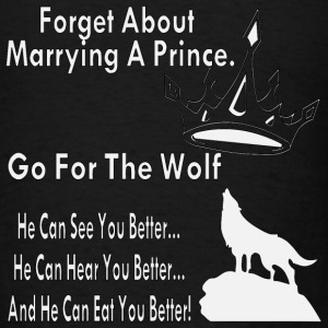 Forget The Prince Go For The Wolf  - Men's T-Shirt