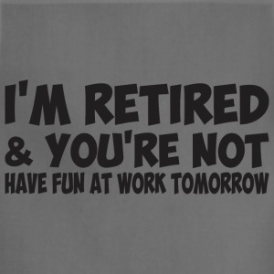 I'm Retired You Are Not Have Fun At Work Tomorrow - Adjustable Apron