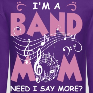 I'm A Band Mom Need I Say More? - Crewneck Sweatshirt