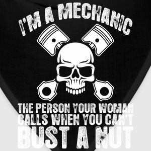 I Am Mechanic Your Woman Calls You Cant Bust A Nut - Bandana
