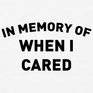 IN MEMORY OF WHEN I CARED Caps - Men's T-Shirt