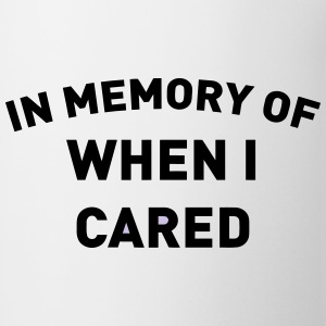 IN MEMORY OF WHEN I CARED Caps - Coffee/Tea Mug