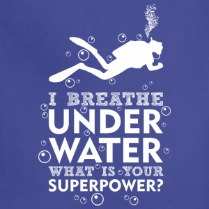I Breathe Underwater Whats Your Superpower? - Adjustable Apron