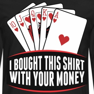 I Bought This Shirt With Your Money - Men's Premium Long Sleeve T-Shirt