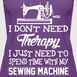I Just Need To Spend Time With My Sewing Machine - Women's Premium Tank Top