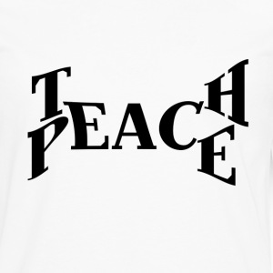 Teach Peace - Men's Premium Long Sleeve T-Shirt