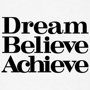 Dream Believe Achieve Baby & Toddler Shirts - Men's T-Shirt