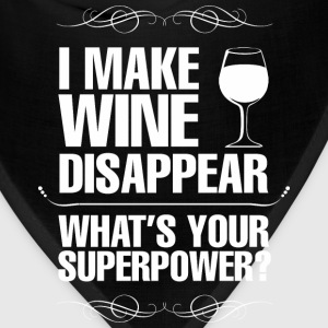 I Make Wine Disappear Whats Your Superpower? - Bandana